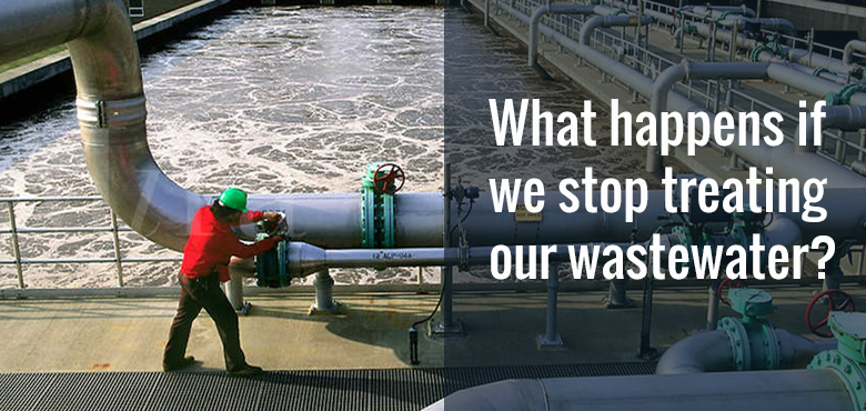 What happens if we stop treating our wastewater?